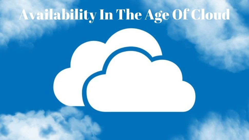 Availability In The Age Of Cloud