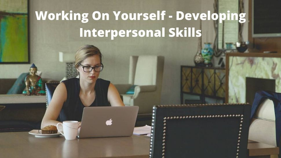 Working On Yourself - Developing Interpersonal Skills