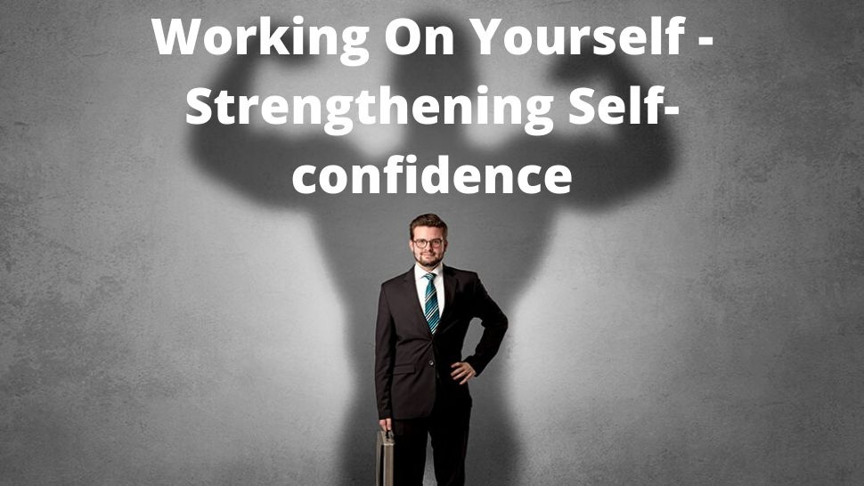 Working On Yourself - Strengthening Self-confidence
